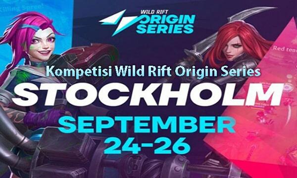 Kompetisi Wild Rift Origin Series Diadakan Di Stockholm Swedia